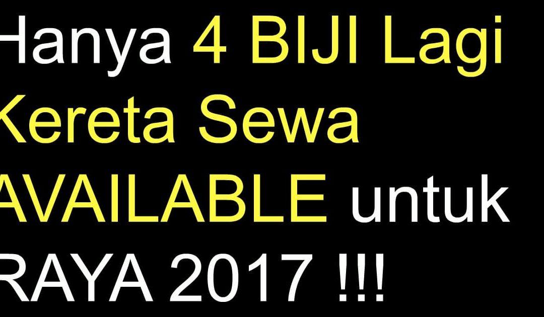 HANYA 4 Buah Kereta Sewa AVAILABLE untuk RAYA 2017